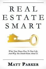 Real Estate Smart : What Your House Does to Your Life, and Why You Should...
