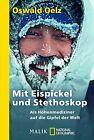 Mit Eispickel und Stethoskop von Oswald Oelz (2013, Taschenbuch)