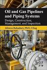 Oil and Gas Pipelines and Piping Systems: Design, Construction, Management, and Inspection by Alireza Bahadori (Paperback, 2016)