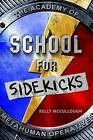 School for Sidekicks: The Academy of Metahuman Operatives by Kelly McCullough (Hardback, 2015)