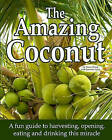 The Amazing Coconut: A Fun Guide to Harvesting, Opening, Eating and Drinking This Miracle by Dave Elberg (Paperback / softback, 2009)
