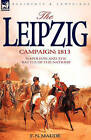 The Leipzig Campaign: 1813-Napoleon and the Battle of the Nations by F N Maude (Hardback, 2007)