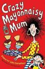 Crazy Mayonnaisy Mum by Julia Donaldson (Paperback, 2015)