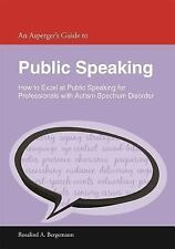 An Asperger's Guide to Public Speaking : How to Excel at Public Speaking for...