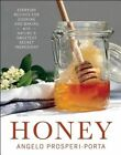 Honey: Everyday Recipes for Cooking and Baking with Nature's Sweetest Secret Ingredient by Angelo Prosperi-Porta (Paperback, 2015)