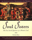 Soul Sisters: The Five Divine Qualities of a Womans Soul by Pythia Peay (Paperback, 2002)