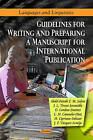 Guidelines for Writing & Preparing a Manuscript for International Publication by Abdel-Fattah Z. M. Salem, J. F. Vazquez-Armijo, M. Cipriano-Salazar, J. L. Tinoco-Jaramillo, L. M. Camacho-Diaz, D. Cardoso-Jimnez (Paperback, 2011)