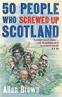 50 People Who Screwed Up Scotland by Allan Brown (Paperback, 2015)