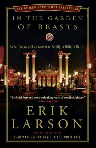 In The Garden Of Beasts Love, Terror, And An American Family In Hitler s... - $7.70