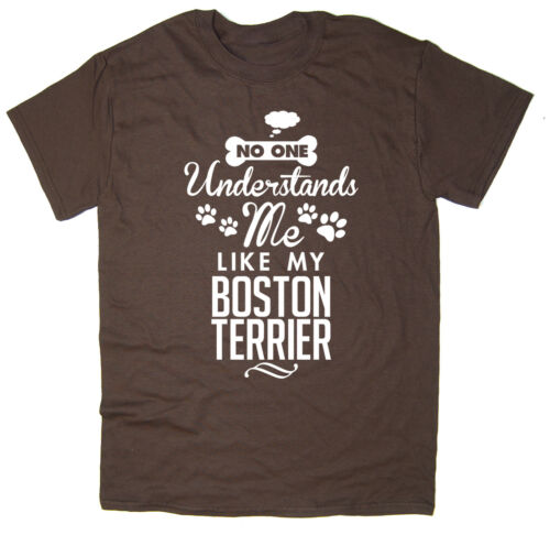 Funny Dog Tee No One Understands Me Like My Boston Terrier T-shirt