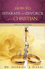 How to Separate and Divorce as a Christian by Fredrika J Flakes (Paperback / softback, 2010)
