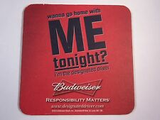 BEER Bar COASTER: Budweiser Brewing: Wanna Go Home With Me Tonight? ~ DD Driver