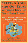 Keeping Your Kids Out Front without Kicking Them from Behind: How to Nurture High-achieving Athletes, Scholars and Performing Artists by Ian Tofler, Theresa Foy DiGeronimo (Paperback, 2000)