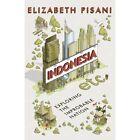 Indonesia Etc.: Exploring the Improbable Nation by Elizabeth Pisani (Hardback, 2014)