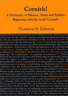 Cornish!: A Dictionary of Phrases, Terms and Epithets Beginning with the Word 'Cornish' by Thornton B. Edwards (Paperback, 2005)