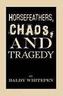 Horsefeathers, Chaos, and Tragedy by Baldy Whitepen (Hardback, 2010)