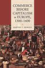 Commerce Before Capitalism in Europe, 1300-1600 by Martha C. Howell (Hardback, 2010)