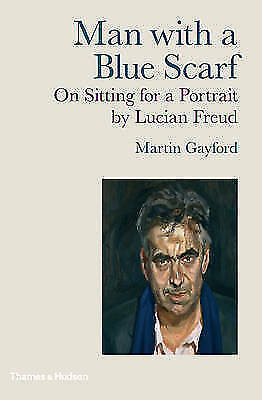 1 of 1 - Man with a Blue Scarf: On Sitting for a Portrait by Lucian Freud, Martin Gayford