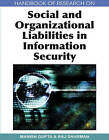 Handbook of Research on Social and Organizational Liabilities in Information Security by IGI Global (Hardback, 2009)