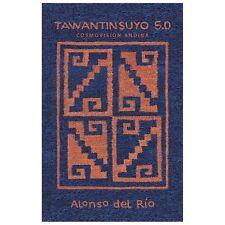 Tawantinsuyo 5. 0 : Cosmovision Andina by Alonso Del RO (2013, Paperback)