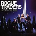 Better in the Dark * by Rogue Traders (CD, Oct-2007, Sony BMG)