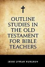 Outline Studies in the Old Testament for Bible Teachers by Jesse Lyman...