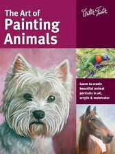 Collector's: The Art of Painting Animals : Learn to Create Beautiful Animal Portraits in Oil, Acrylic, and Watercolor by Jason Morgan, Lorraine Gray, Maury Aaseng, Toni Watts and Deb Watson (2015, Paperback)