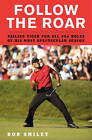 Follow the Roar: One Sensational Season with Tiger Woods by Bob Smiley (Hardback, 2008)