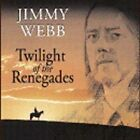 Twilight of the Renegades by Jimmy Webb (Songwriter/Producer) (CD, May-2005, Sanctuary)