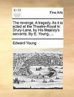 The Revenge. a Tragedy. as It Is Acted at the Theatre-Royal in Drury-Lane, by His Majesty's Servants. by E. Young, ... by Edward Young (Paperback / softback, 2010)