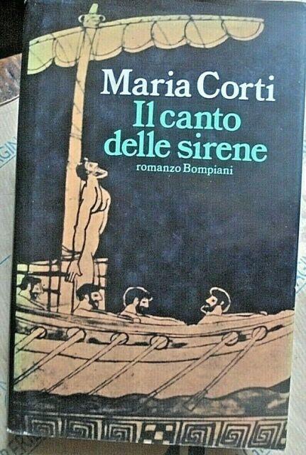 IL CANTO DELLE SIRENE - MARIA CORTI - BOMPIANI  1a EDIZ.1989