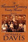 A Nineteenth Century Family Memoir: Matti by Norma C Davis (Hardback, 2012)