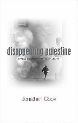 Disappearing Palestine: Israel's Experiments in Human Despair by Jonathan...