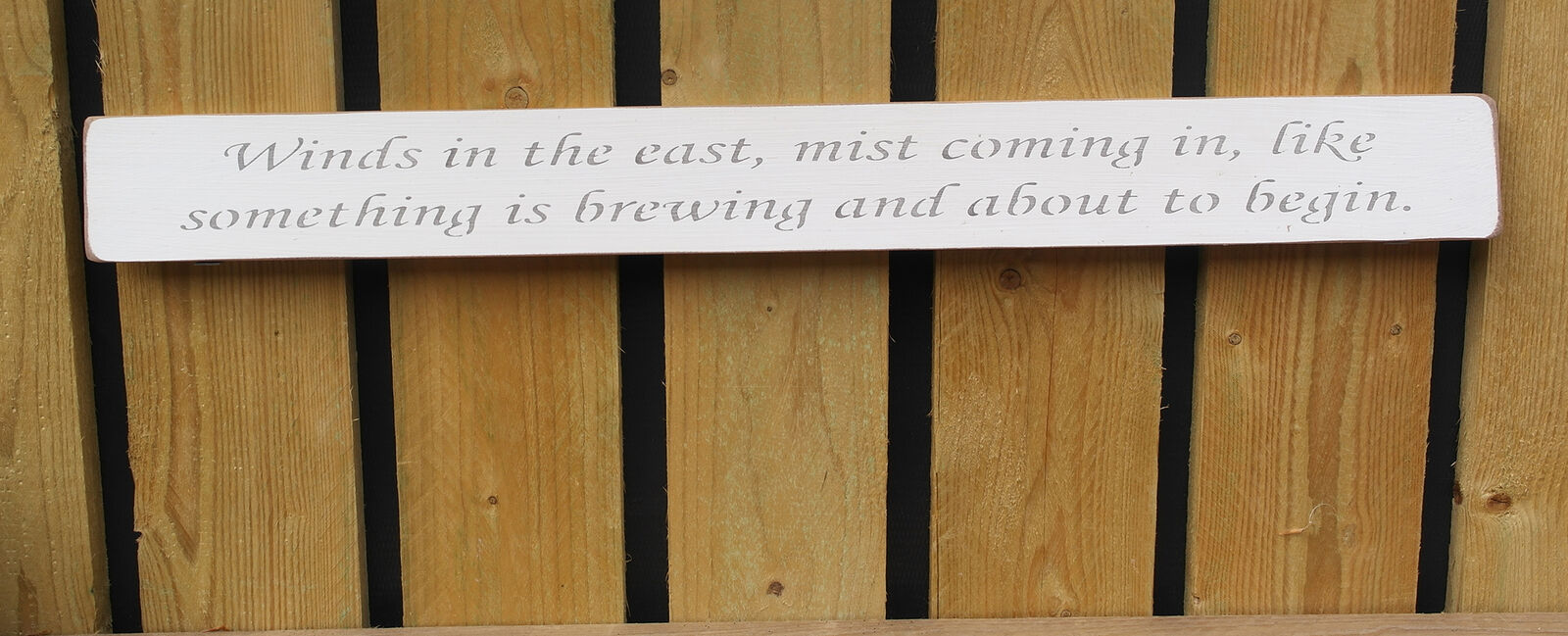 Handmade wooden sign Winds in the east, mist coming....