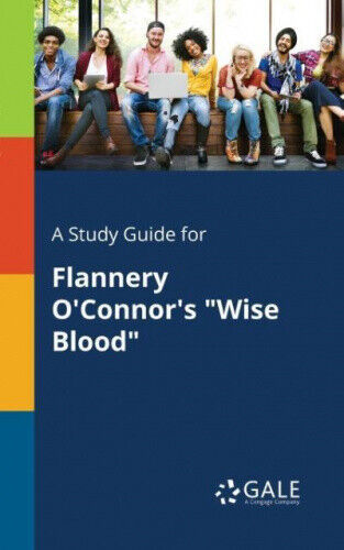 A Study Guide for Flannery O'Connor's Wise Blood by Cengage Learning Gale.