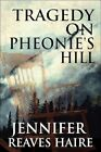 Tragedy on Pheonie's Hill 9781448977505 by Jennifer Reaves Haire Paperback