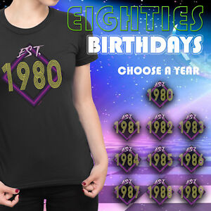 5b7cc66787149 EST 1980 - 1989 Ladies Birth Year Birthday T-Shirt Eighties Novelty ...