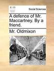 A Defence of Mr. Maccartney. by a Friend. by MR Oldmixon (Paperback / softback, 2010)