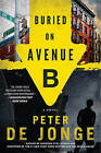 Buried on Avenue B: A Novel by Peter De Jonge (Paperback, 2013)