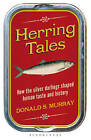 Herring Tales: How the Silver Darlings Shaped Human Taste and History by Donald S. Murray (Paperback, 2016)