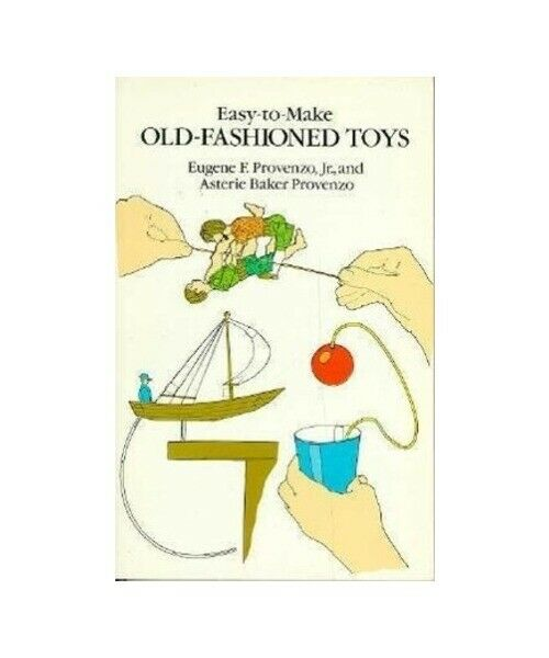 "Eugene F. Provenzo ""Easy-To-Make Old-Fashioned Toys"""