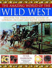The Amazing World of the Wild West: Discover the Trailblazing History of Cowboys, Outlaws and Native Americans by Peter Harrison (Paperback, 2009)