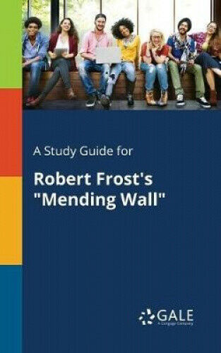 A Study Guide for Robert Frost's Mending Wall by Cengage Learning Gale.