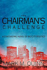 The Chairman's Challenge: A Continuing Novel of Big City Politics by Mark M. Quinn (Paperback, 2010)