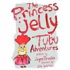 The Princess Jelly Tutu Adventures Volume 1 by Breslin Jayne Authorhouse