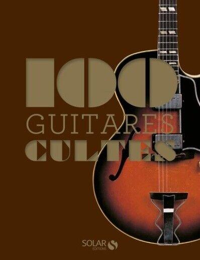 100 guitares cultes - Dominique Le Bourhis - Solar