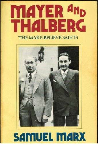 Mayer and Thalberg: The Make-Believe Saints - Paperback By Marx, Samuel - GOOD