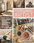 The Organic Artist: Make Your Own Paint, Paper, Pigments, Prints and More from Nature by Nick Neddo (Paperback, 2015)