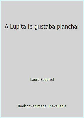 A Lupita Le Gustaba Planchar Por Laura Esquivel Ebay
