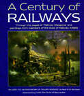 A Century of Railways: Through the Pages of  Railway Magazine  and Paintings from Members of the Guild of Railway Artists by P. W. B. Semmens (Hardback, 1998)